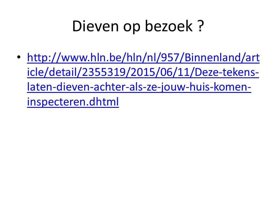 Dieven op bezoek ? http://www.hln.be/hln/nl/957/Binnenland/art icle/detail/2355319/2015/06/11/Deze-tekens- laten-dieven-achter-als-ze-jouw-huis-komen-