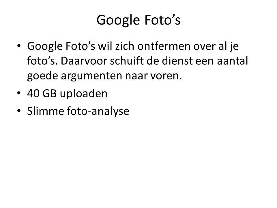 Google Foto's Google Foto's wil zich ontfermen over al je foto's. Daarvoor schuift de dienst een aantal goede argumenten naar voren. 40 GB uploaden Sl