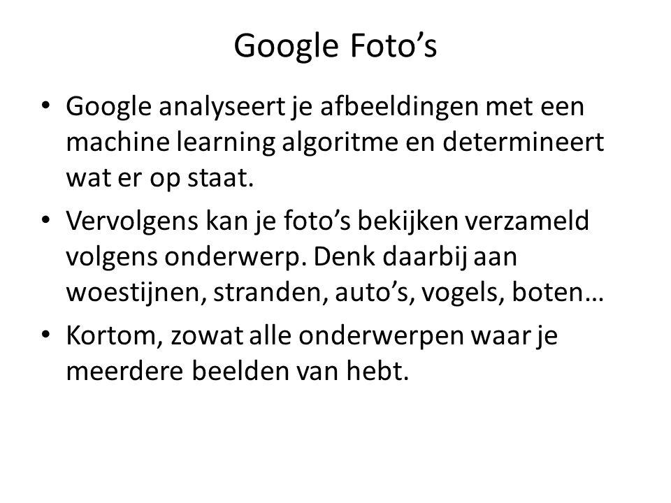 Google Foto's Google analyseert je afbeeldingen met een machine learning algoritme en determineert wat er op staat. Vervolgens kan je foto's bekijken