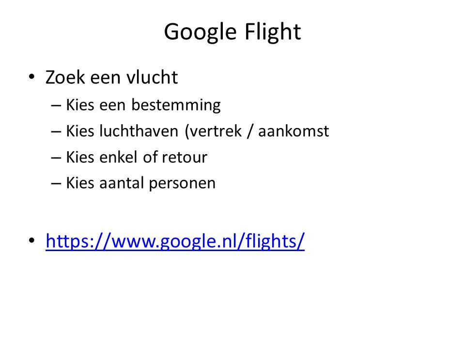 Google Flight Zoek een vlucht – Kies een bestemming – Kies luchthaven (vertrek / aankomst – Kies enkel of retour – Kies aantal personen https://www.go