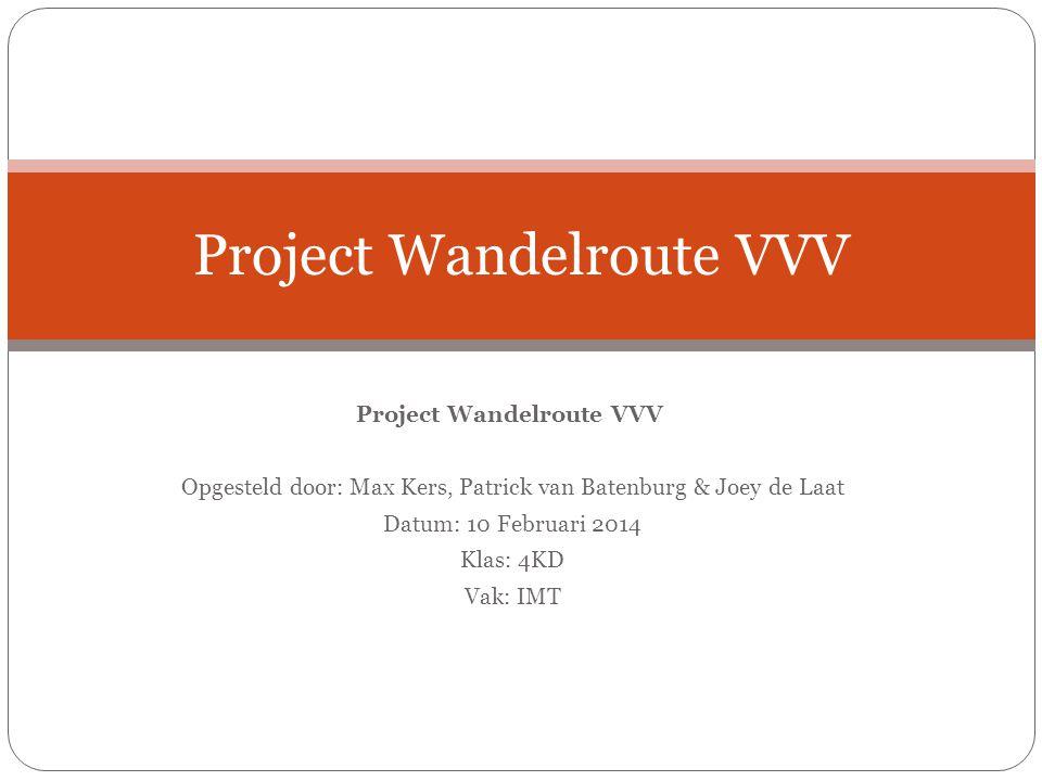 Project Wandelroute VVV Opgesteld door: Max Kers, Patrick van Batenburg & Joey de Laat Datum: 10 Februari 2014 Klas: 4KD Vak: IMT Project Wandelroute VVV