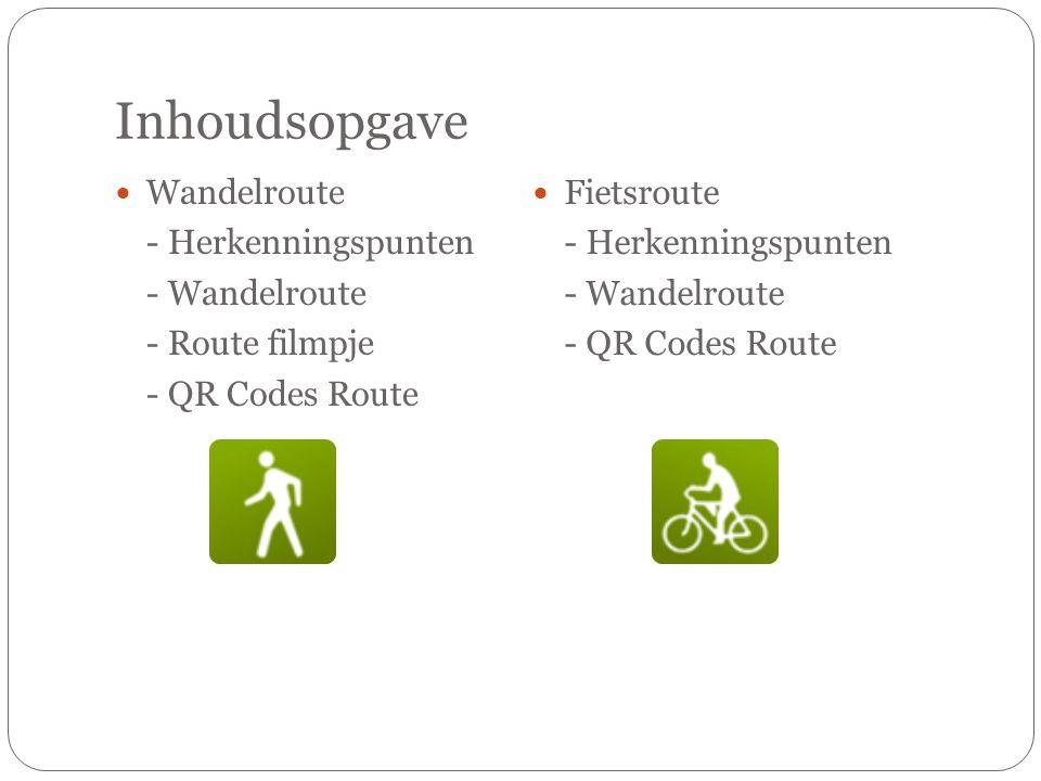 Inhoudsopgave Wandelroute - Herkenningspunten - Wandelroute - Route filmpje - QR Codes Route Fietsroute - Herkenningspunten - Wandelroute - QR Codes Route