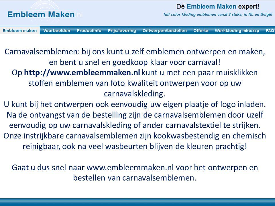 Carnavalsemblemen: bij ons kunt u zelf emblemen ontwerpen en maken, en bent u snel en goedkoop klaar voor carnaval! Op http://www.embleemmaken.nl kunt