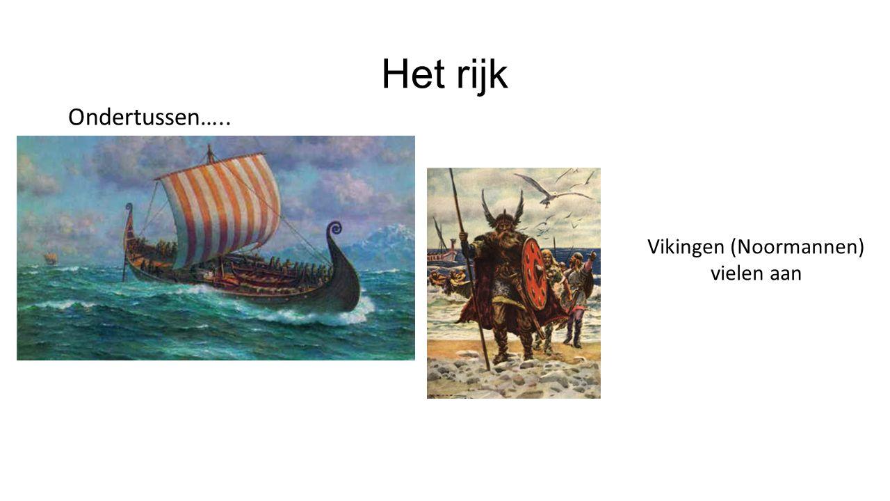 Het rijk Ondertussen….. Vikingen (Noormannen) vielen aan