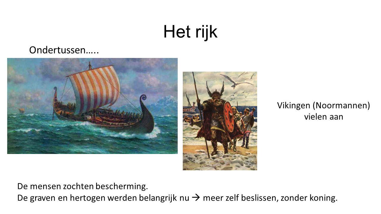 Het rijk Ondertussen….. Vikingen (Noormannen) vielen aan De mensen zochten bescherming. De graven en hertogen werden belangrijk nu  meer zelf besliss