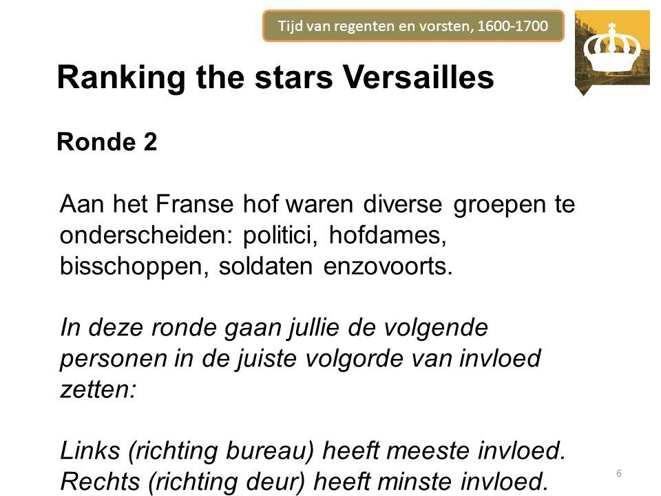 Tijd van regenten en vorsten, 1600-1700 6 Ranking the stars Versailles Ronde 2 Aan het Franse hof waren diverse groepen te onderscheiden: politici, hofdames, bisschoppen, soldaten enzovoorts.