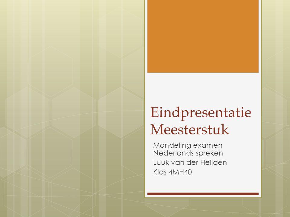 Eindpresentatie Meesterstuk Mondeling examen Nederlands spreken Luuk van der Heijden Klas 4MH40