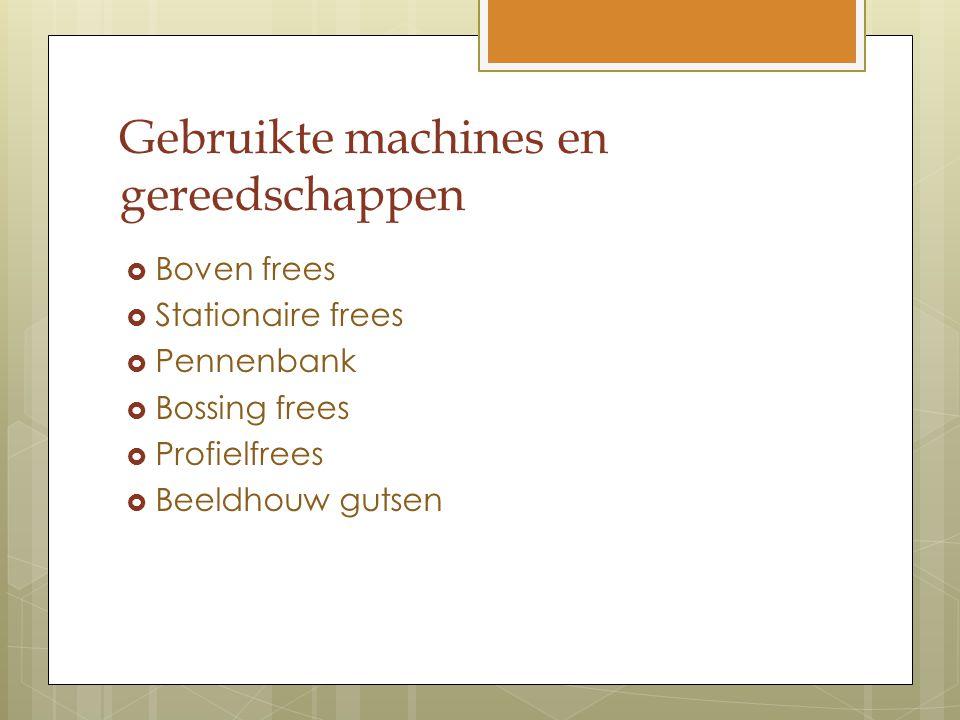 Gebruikte machines en gereedschappen  Boven frees  Stationaire frees  Pennenbank  Bossing frees  Profielfrees  Beeldhouw gutsen
