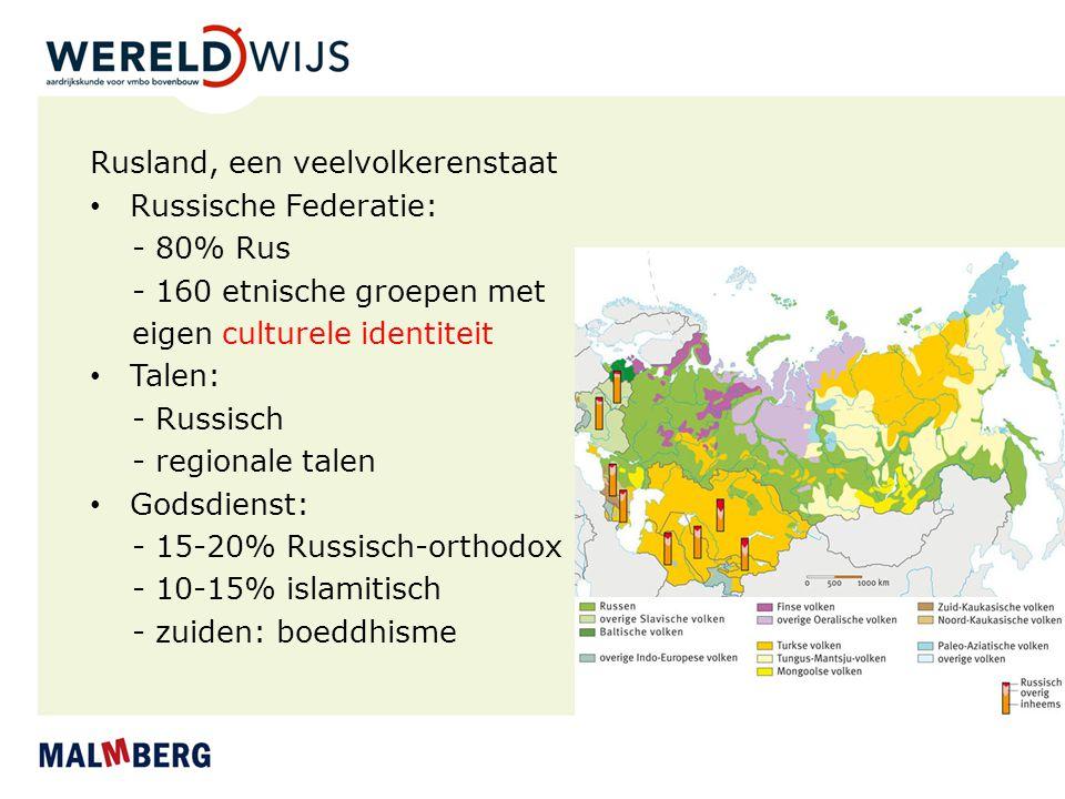 Rusland, een veelvolkerenstaat Russische Federatie: - 80% Rus - 160 etnische groepen met eigen culturele identiteit Talen: - Russisch - regionale talen Godsdienst: - 15-20% Russisch-orthodox - 10-15% islamitisch - zuiden: boeddhisme