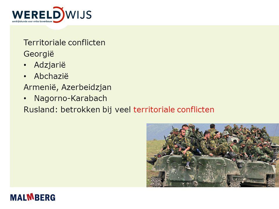 Territoriale conflicten Georgië Adzjarië Abchazië Armenië, Azerbeidzjan Nagorno-Karabach Rusland: betrokken bij veel territoriale conflicten