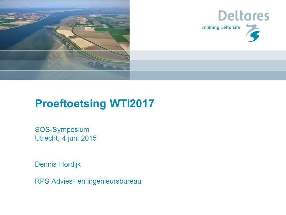Proeftoetsing WTI2017 SOS-Symposium Utrecht, 4 juni 2015 Dennis Hordijk RPS Advies- en ingenieursbureau