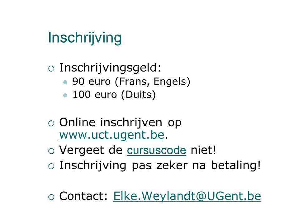 Inschrijving  Inschrijvingsgeld: 90 euro (Frans, Engels) 100 euro (Duits)  Online inschrijven op www.uct.ugent.be.