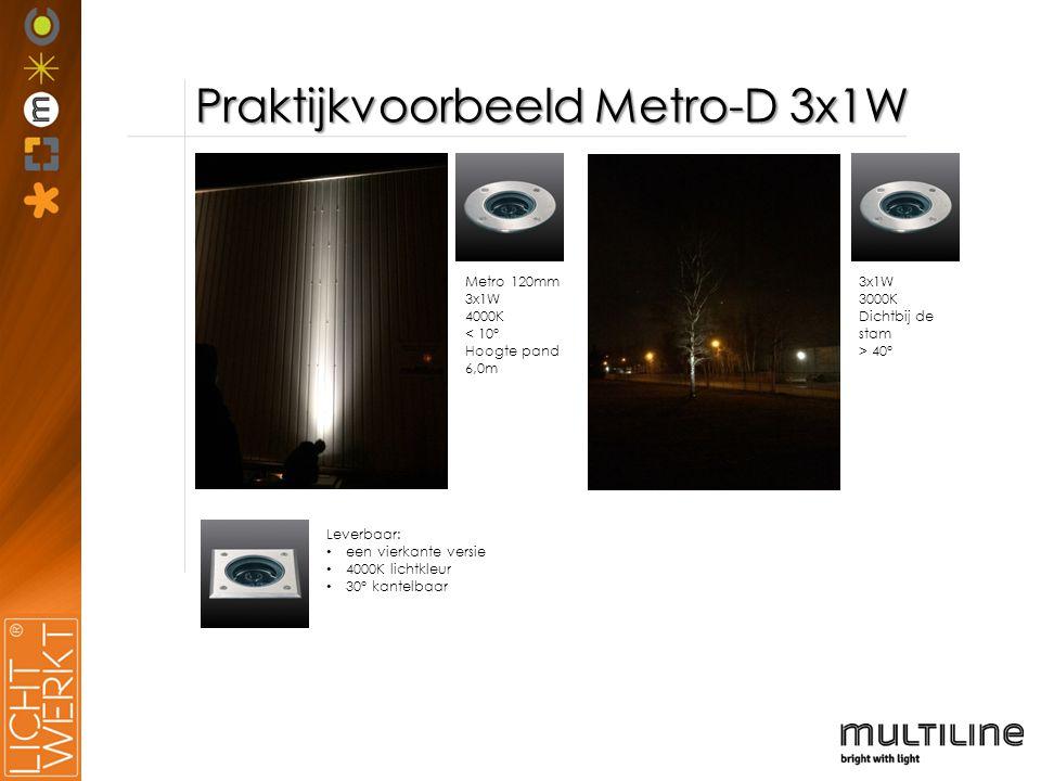 Praktijkvoorbeeld Metro-D 3x1W Metro 120mm 3x1W 4000K < 10° Hoogte pand 6,0m Leverbaar: een vierkante versie 4000K lichtkleur 30° kantelbaar 3x1W 3000K Dichtbij de stam > 40°