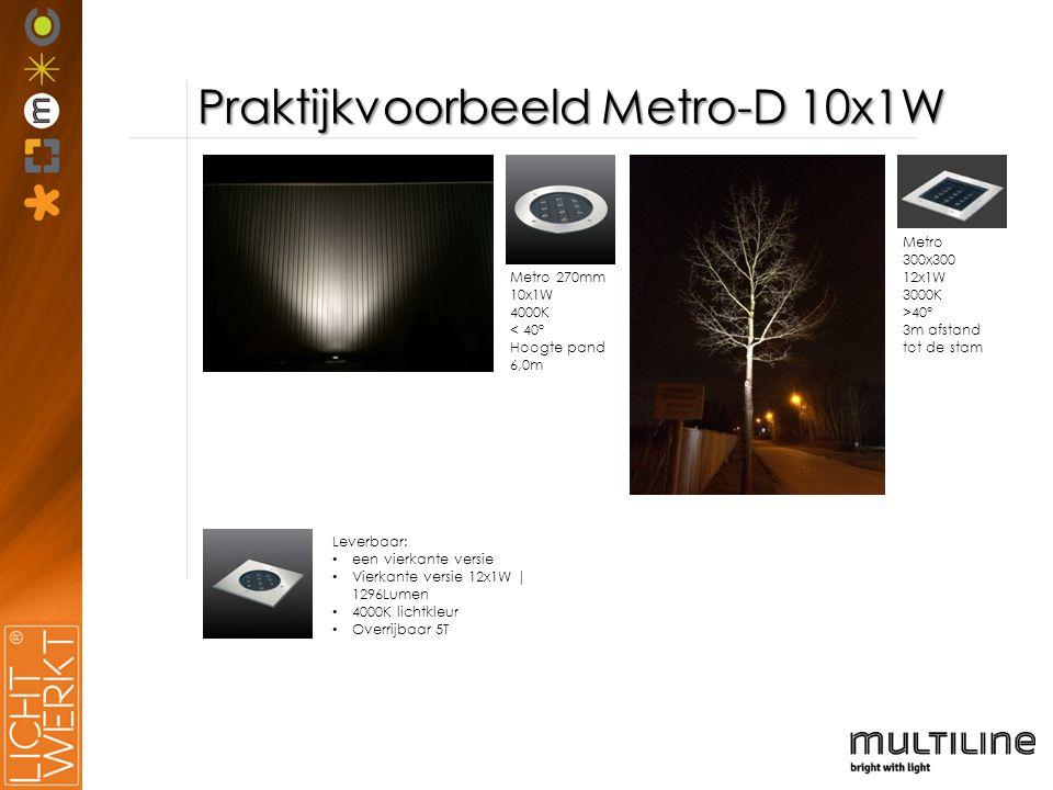 Praktijkvoorbeeld Metro-D 10x1W Metro 270mm 10x1W 4000K < 40° Hoogte pand 6,0m Leverbaar: een vierkante versie Vierkante versie 12x1W   1296Lumen 4000K lichtkleur Overrijbaar 5T Metro 300x300 12x1W 3000K >40° 3m afstand tot de stam