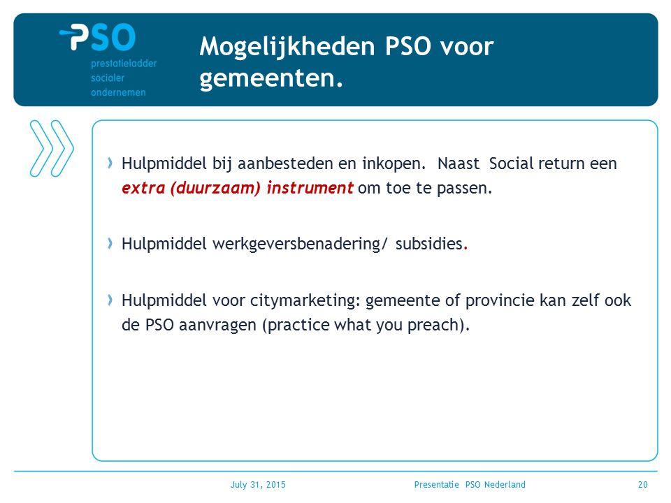 July 31, 2015Presentatie PSO Nederland20 Mogelijkheden PSO voor gemeenten. Hulpmiddel bij aanbesteden en inkopen. Naast Social return een extra (duurz