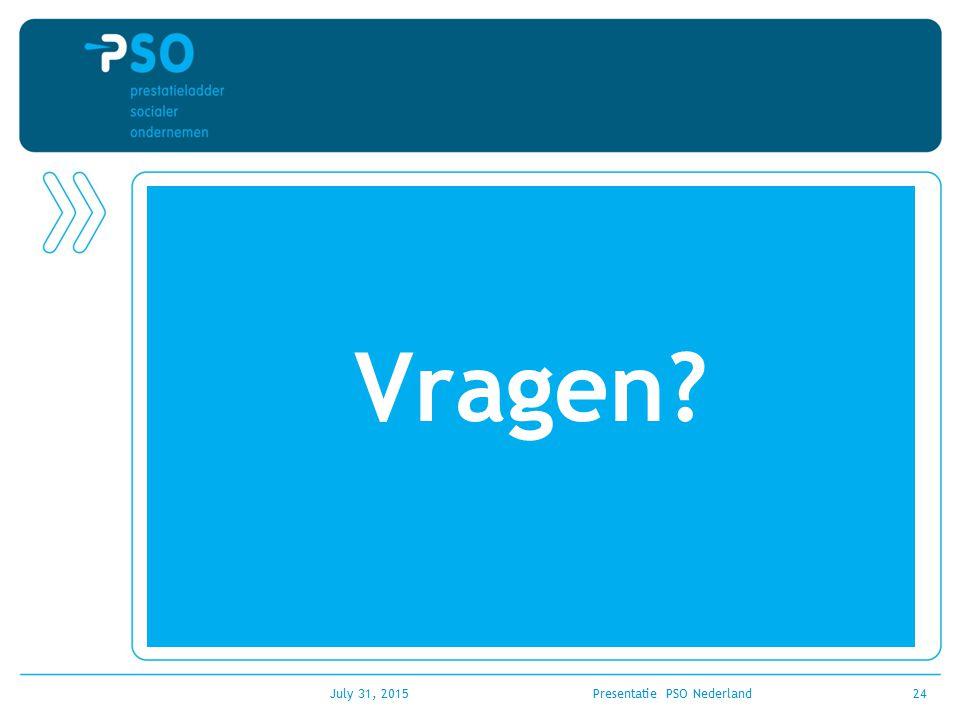 Vragen? July 31, 2015Presentatie PSO Nederland24