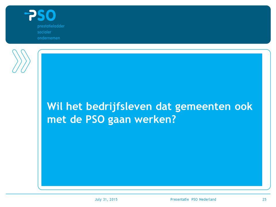 July 31, 2015Presentatie PSO Nederland25 Wil het bedrijfsleven dat gemeenten ook met de PSO gaan werken?