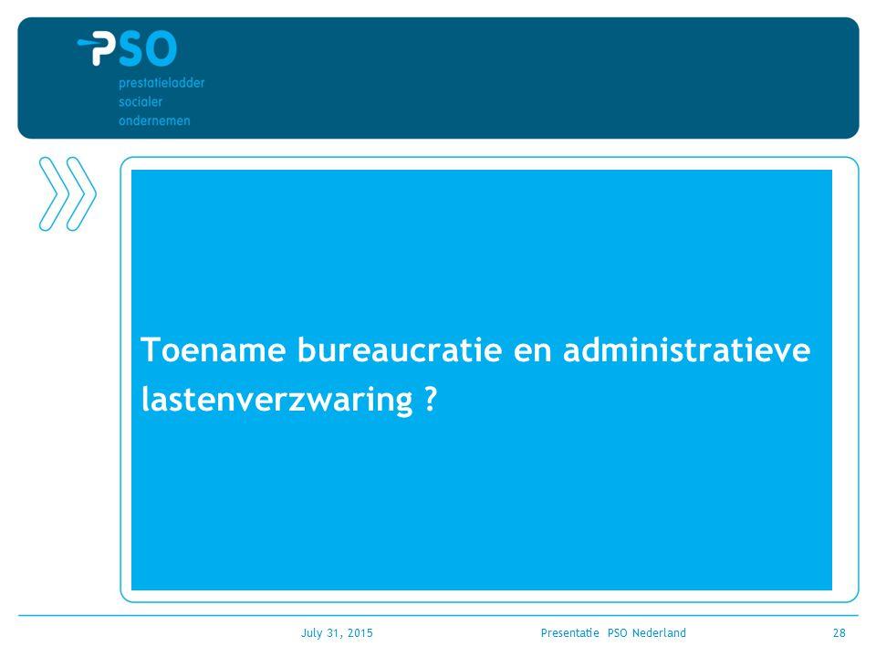 Toename bureaucratie en administratieve lastenverzwaring ? July 31, 2015Presentatie PSO Nederland28