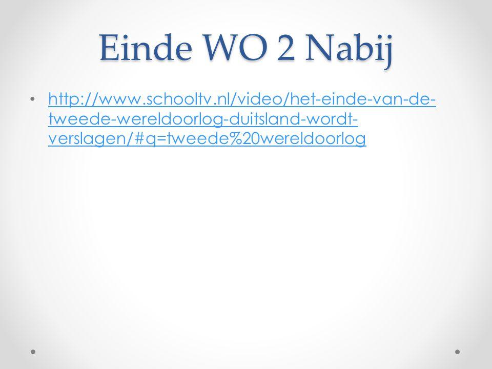 Einde WO 2 Nabij http://www.schooltv.nl/video/het-einde-van-de- tweede-wereldoorlog-duitsland-wordt- verslagen/#q=tweede%20wereldoorlog http://www.sch