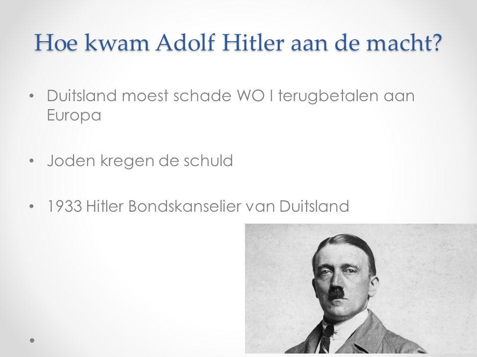 Hoe kwam Adolf Hitler aan de macht? Duitsland moest schade WO I terugbetalen aan Europa Joden kregen de schuld 1933 Hitler Bondskanselier van Duitslan