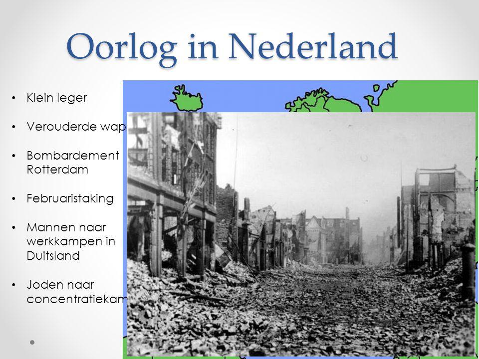 Oorlog in Nederland Klein leger Verouderde wapens Bombardement Rotterdam Februaristaking Mannen naar werkkampen in Duitsland Joden naar concentratieka