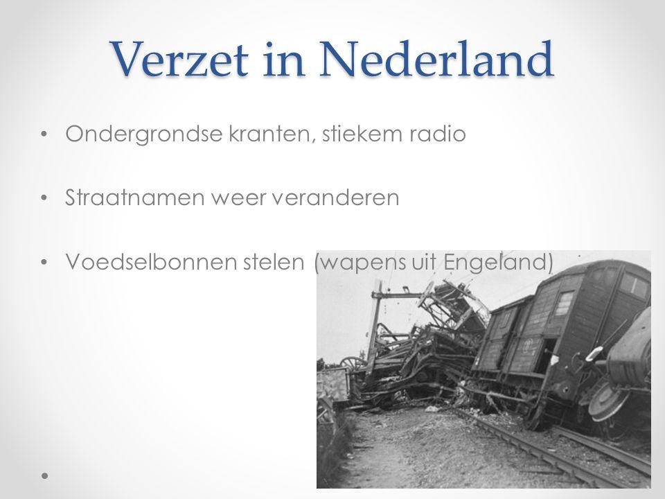 Verzet in Nederland Ondergrondse kranten, stiekem radio Straatnamen weer veranderen Voedselbonnen stelen (wapens uit Engeland)