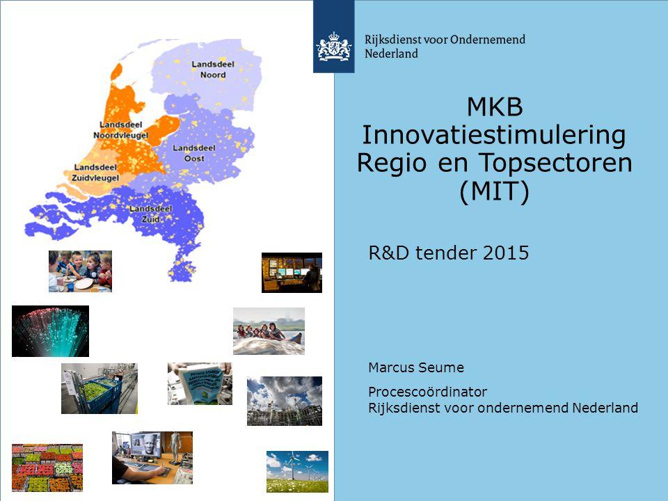 MKB Innovatiestimulering Regio en Topsectoren (MIT) R&D tender 2015 Marcus Seume Procescoördinator Rijksdienst voor ondernemend Nederland