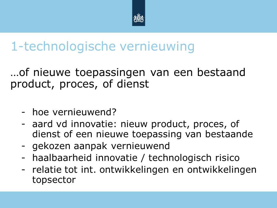 1-technologische vernieuwing …of nieuwe toepassingen van een bestaand product, proces, of dienst -hoe vernieuwend? -aard vd innovatie: nieuw product,