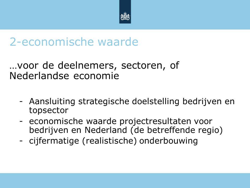 2-economische waarde …voor de deelnemers, sectoren, of Nederlandse economie -Aansluiting strategische doelstelling bedrijven en topsector -economische