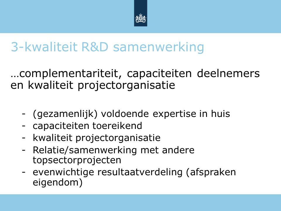 3-kwaliteit R&D samenwerking …complementariteit, capaciteiten deelnemers en kwaliteit projectorganisatie -(gezamenlijk) voldoende expertise in huis -c