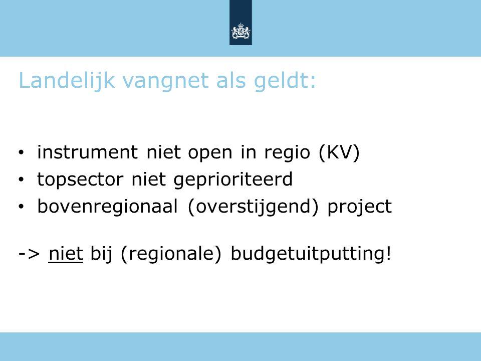 Landelijk vangnet als geldt: instrument niet open in regio (KV) topsector niet geprioriteerd bovenregionaal (overstijgend) project -> niet bij (region