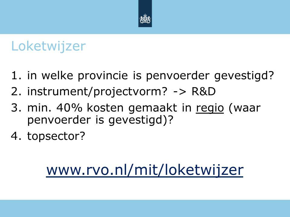 Loketwijzer 1.in welke provincie is penvoerder gevestigd? 2.instrument/projectvorm? -> R&D 3.min. 40% kosten gemaakt in regio (waar penvoerder is geve