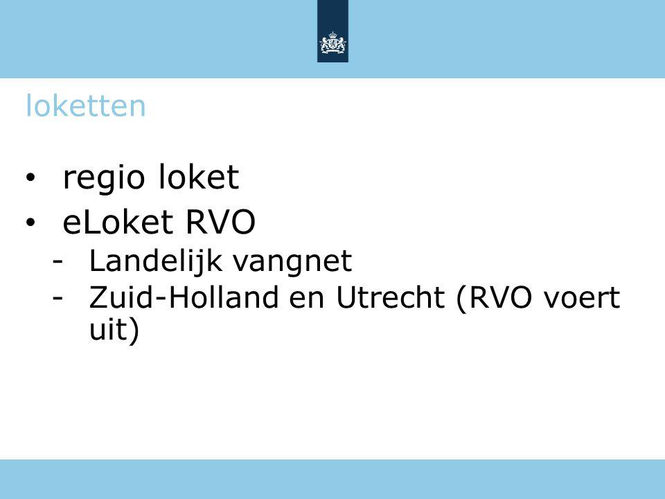 loketten regio loket eLoket RVO -Landelijk vangnet -Zuid-Holland en Utrecht (RVO voert uit)