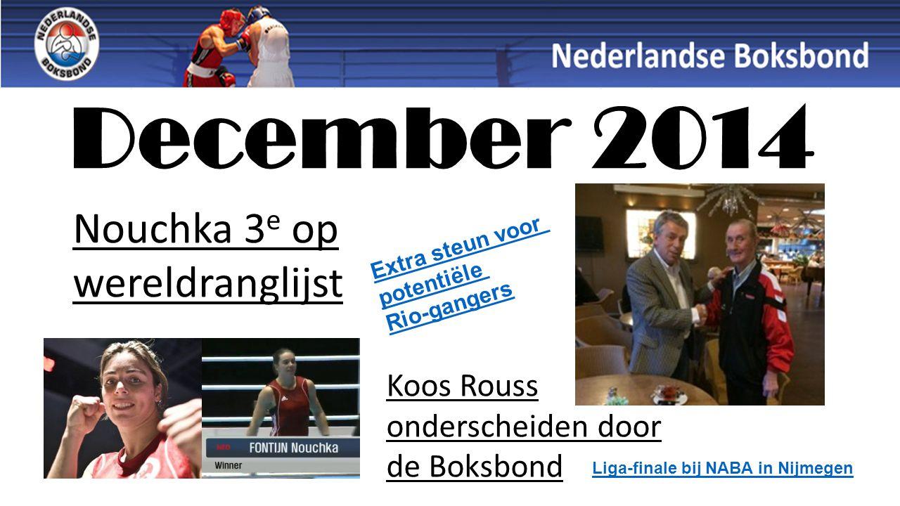 Koos Rouss onderscheiden door de Boksbond December 2014 Nouchka 3 e op wereldranglijst Extra steun voor potentiële Rio-gangers Liga-finale bij NABA in Nijmegen
