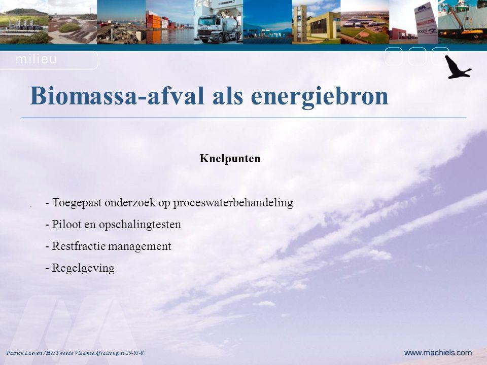 Knelpunten - Toegepast onderzoek op proceswaterbehandeling - Piloot en opschalingtesten - Restfractie management - Regelgeving Patrick Laevers / Het Tweede Vlaamse Afvalcongres 29-03-07 Biomassa-afval als energiebron