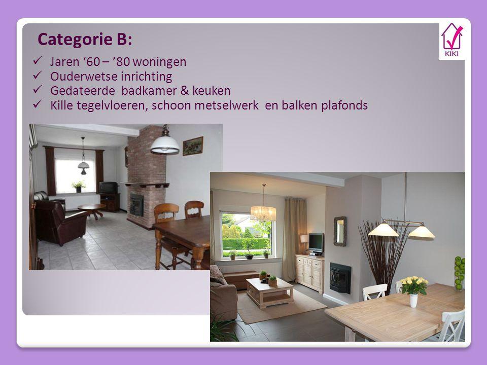 Categorie B: Jaren '60 – '80 woningen Ouderwetse inrichting Gedateerde badkamer & keuken Kille tegelvloeren, schoon metselwerk en balken plafonds