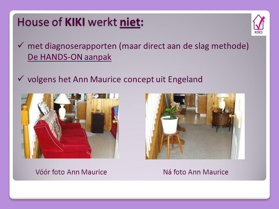 House of KIKI werkt niet: Vóór foto Ann Maurice Ná foto Ann Maurice met diagnoserapporten (maar direct aan de slag methode) De HANDS-ON aanpak volgens het Ann Maurice concept uit Engeland