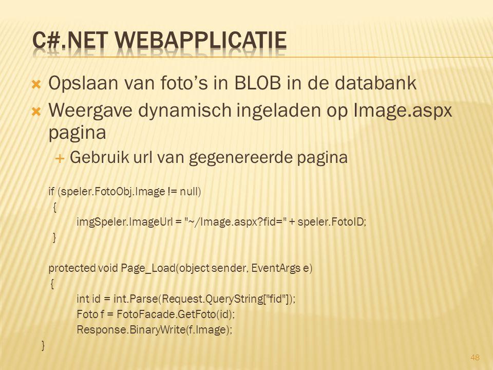  Opslaan van foto's in BLOB in de databank  Weergave dynamisch ingeladen op Image.aspx pagina  Gebruik url van gegenereerde pagina if (speler.FotoO