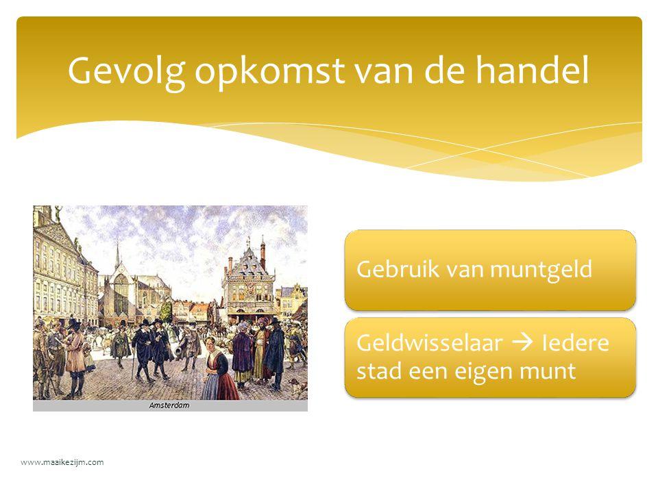 Gebruik van muntgeld Geldwisselaar  Iedere stad een eigen munt Gevolg opkomst van de handel www.maaikezijm.com