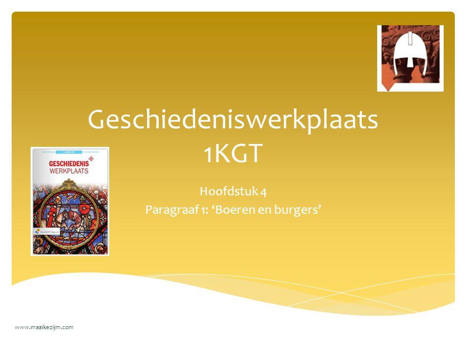 Geschiedeniswerkplaats 1KGT Hoofdstuk 4 Paragraaf 1: 'Boeren en burgers' www.maaikezijm.com