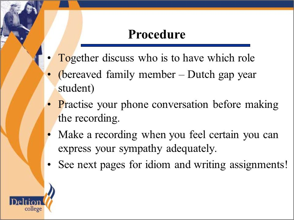 Together discuss who is to have which role (bereaved family member – Dutch gap year student) Practise your phone conversation before making the recording.