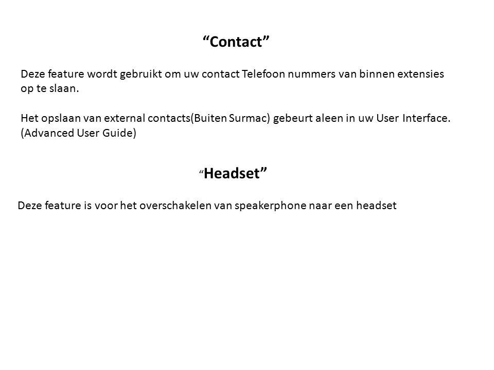 """""""Contact"""" Deze feature wordt gebruikt om uw contact Telefoon nummers van binnen extensies op te slaan. Het opslaan van external contacts(Buiten Surmac"""
