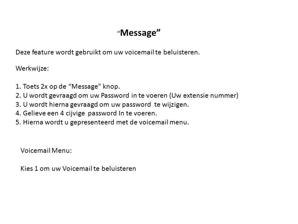 """"""" Message"""" Deze feature wordt gebruikt om uw voicemail te beluisteren. Werkwijze: 1. Toets 2x op de """"Message"""" knop. 2. U wordt gevraagd om uw Password"""