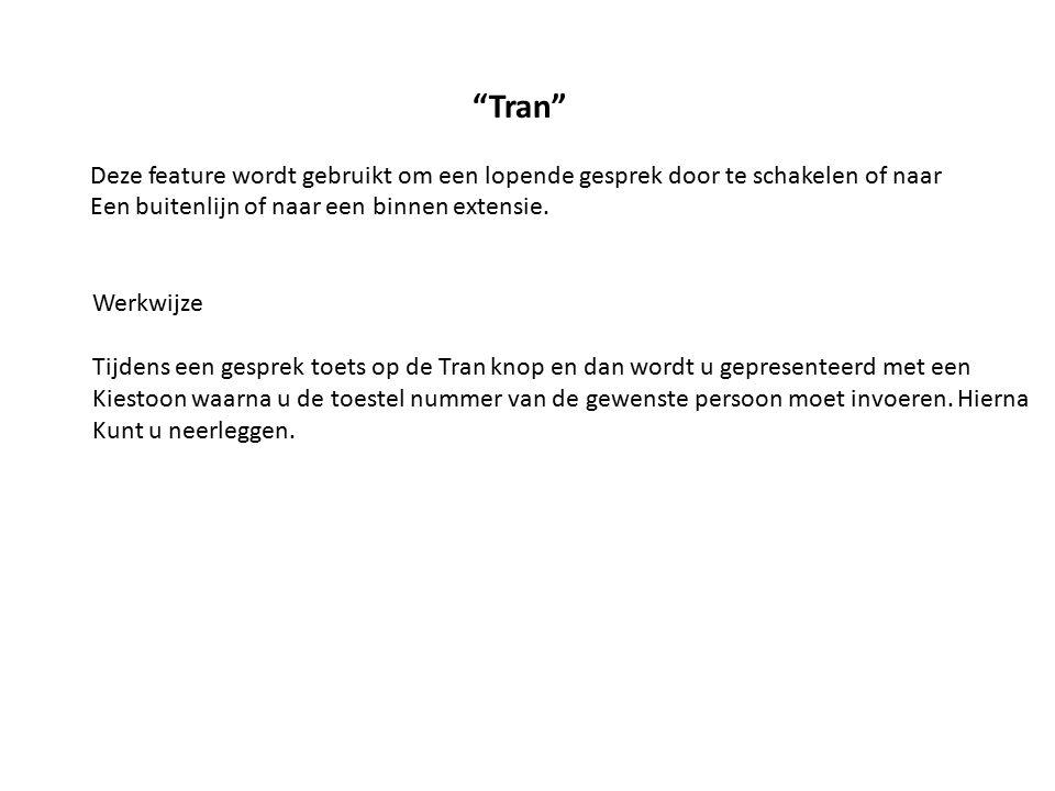 """""""Tran"""" Deze feature wordt gebruikt om een lopende gesprek door te schakelen of naar Een buitenlijn of naar een binnen extensie. Werkwijze Tijdens een"""