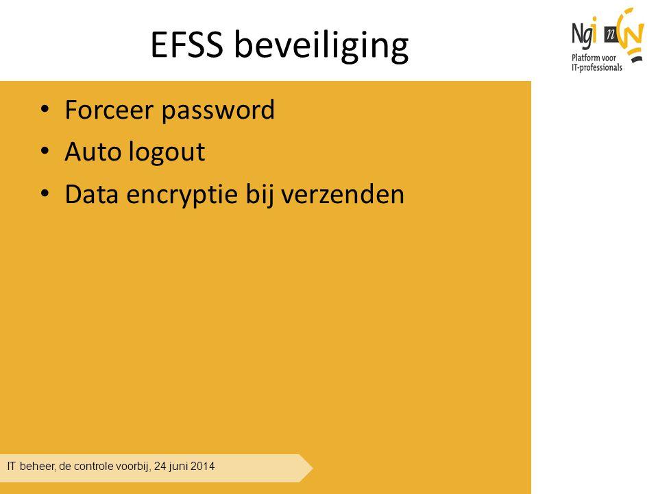 IT beheer, de controle voorbij, 24 juni 2014 EFSS beveiliging Forceer password Auto logout Data encryptie bij verzenden