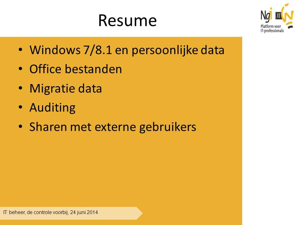 IT beheer, de controle voorbij, 24 juni 2014 Resume Windows 7/8.1 en persoonlijke data Office bestanden Migratie data Auditing Sharen met externe gebr
