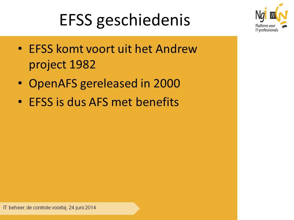 IT beheer, de controle voorbij, 24 juni 2014 EFSS geschiedenis EFSS komt voort uit het Andrew project 1982 OpenAFS gereleased in 2000 EFSS is dus AFS