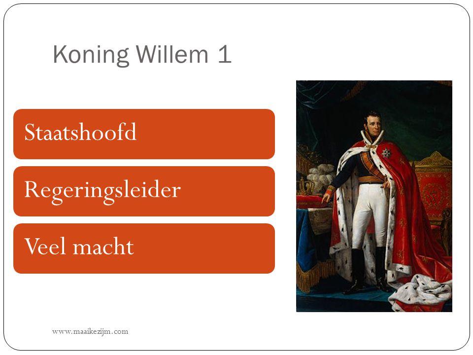 Koning Willem 1 www.maaikezijm.com StaatshoofdRegeringsleiderVeel macht
