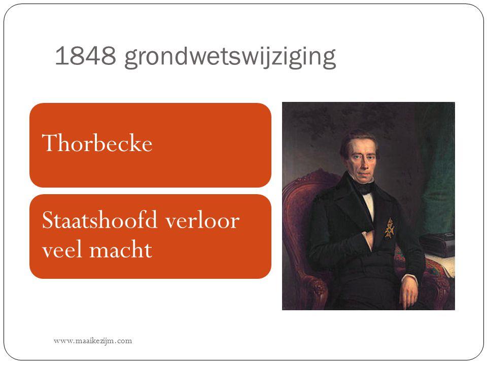 1848 grondwetswijziging www.maaikezijm.com Thorbecke Staatshoofd verloor veel macht