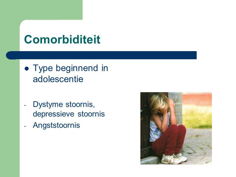 Comorbiditeit Type beginnend in adolescentie - Dystyme stoornis, depressieve stoornis - Angststoornis